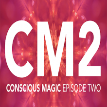 Conscious Magic Episode 2